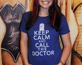 Keep Calm And Call The Doctor.  Women's fitted American Apparel tshirt sizes small, medium, large, or extra large.