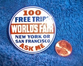 100 FREE TICKETS Worlds Fair, New York or San Francisco, lapel pin