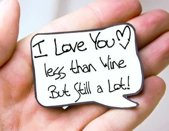 Wine Lover Magnet. Funny Wine Love You Quote