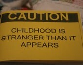 Caution, Childhood Is Stranger Than It Appears