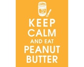 Keep Calm and Eat Peanut Butter, 5X7 Print-(Featured in Clementine)  Buy 3 get one free