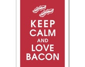Keep Calm and Love Bacon-13x19 Poster (Cardinal Red Featured) Buy 3 and get 1 FREE