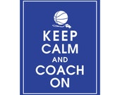 Keep Calm and COACH ON (Basketball) - Art Print (Featured in American Blue) Keep Calm Art Prints and Posters