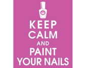 Keep Calm and PAINT YOUR NAILS (B) - Art Print (Featured in Raspberry Rouge) Keep Calm Art Prints and Posters