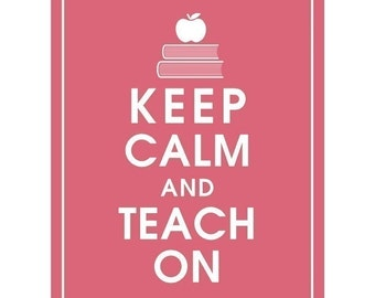 Keep Calm and TEACH ON - Art Print (Featured in Raspberry Kisses) Keep Calm Art Prints and Posters