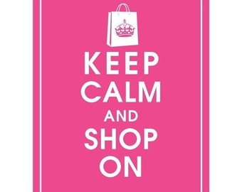 Keep Calm and SHOP ON - Art Print (Featured in Hot Pink) Keep Calm Art Prints and Posters