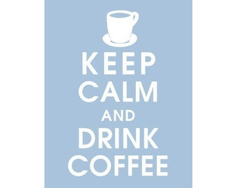 Keep Calm and DRINK COFFEE (B) - Art Print (Featured in Blue Icing) Keep Calm Art Prints and Posters