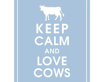 Keep Calm AND LOVE COWS - Art Print (Featured in Blue Icing) Keep Calm Art Prints and Posters