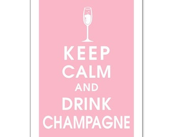 Keep Calm and Drink Champagne 13x19- (Color Pink Lemonade featured) Buy 3 and get 1 FREE keep calm art keep calm poster