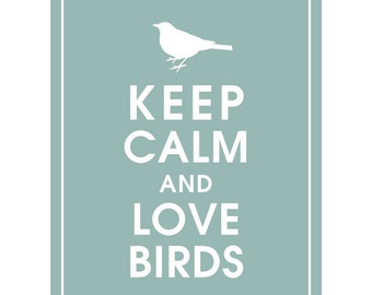 Keep Calm and LOVE BIRDS - Art Print (Featured in Silver Sage) Keep Calm Art Prints and Posters
