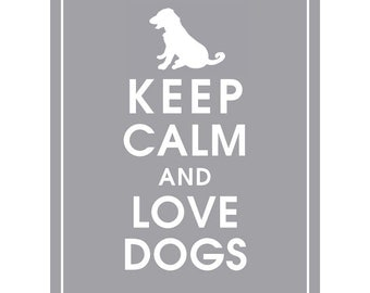 Keep Calm AND LOVE DOGS - Art Print (Featured in Dolphin) Keep Calm Art Prints and Posters