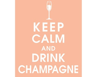 Keep Calm and DRINK CHAMPAGNE (B) - Art Print (Featured in Apricot Blush) Keep Calm Art Prints and Posters