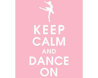 Keep Calm and DANCE ON (Dancer A) - Art Print (Featured in Pink Lemonade) Keep Calm Art Prints and Posters