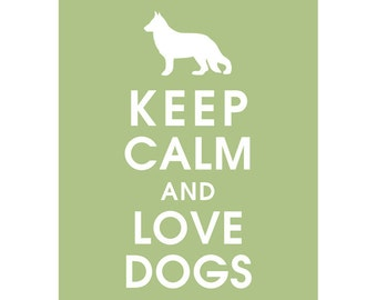 Keep Calm AND LOVE DOGS (B) - Art Print (Featured in Sage) Keep Calm Art Prints and Posters
