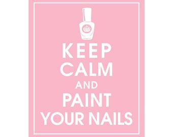 Keep Calm and PAINT YOUR NAILS - Art Print (Featured in Pink Lemonade) Keep Calm Art Prints and Posters