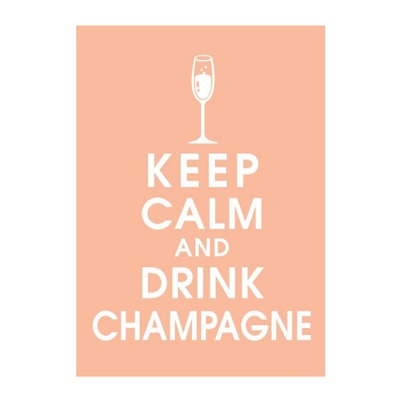Keep Calm And Drink Champagne, (APRICOT BLUSH featured) 5x7 Poster-Buy 3 and get 1 FREE