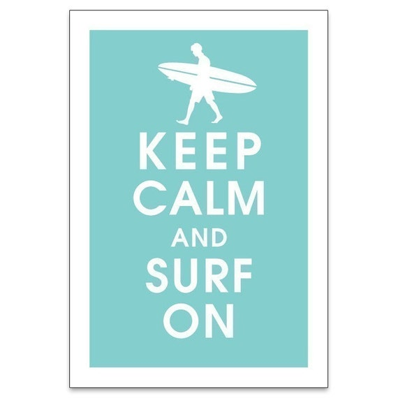 Keep Calm and SURF ON (Surfer Boy) 13x19 Poster (Featured in Parisian Blue) Buy 3 and get 1 FREE