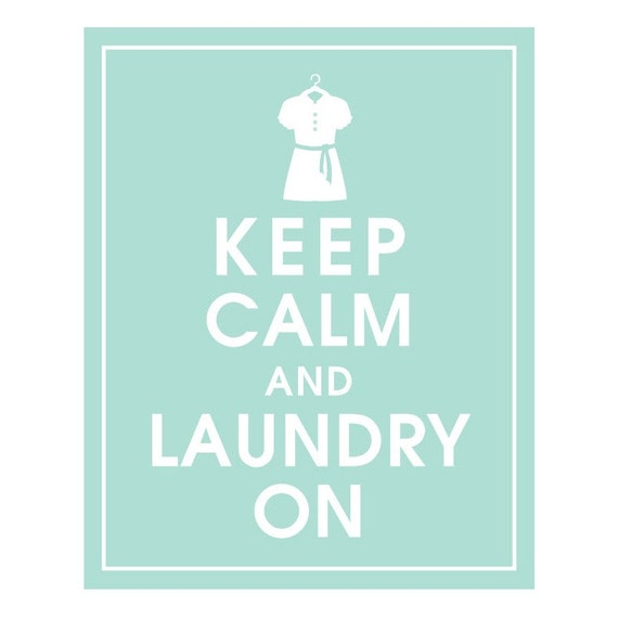 Keep Calm and LAUNDRY ON (shirt on hanger) - Art Print (Featured in Duck Egg) Keep Calm Art Prints and Posters