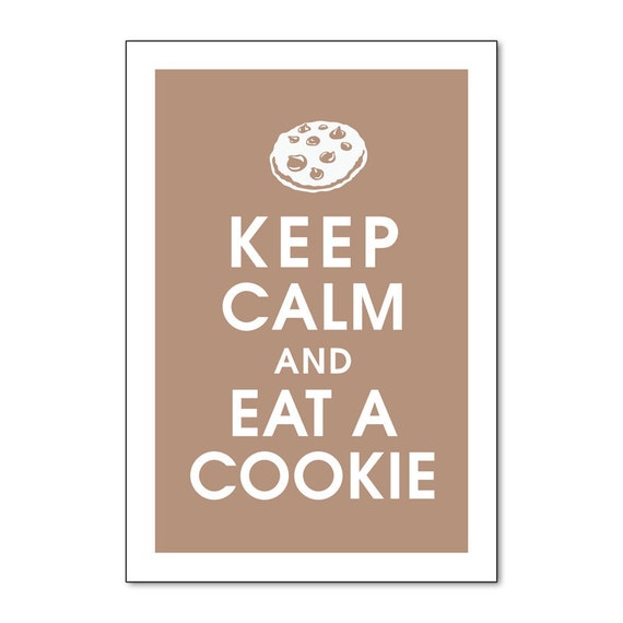 Keep Calm and Eat a Cookie (Chocolate Chip) (13x19 Poster) Featured in Latte Brown (Buy 3 Get One Free)