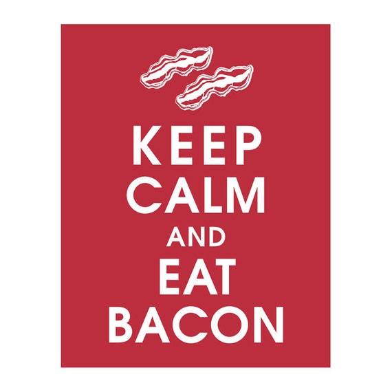 Keep Calm and EAT BACON (B) - Art Print (Featured in Cardinal Red) Keep Calm Art Prints and Posters