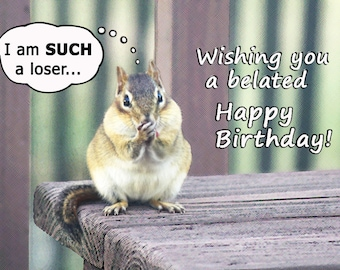 Belated Happy Birthday card - Chipmunk belated birthday card - Cute card funny greeting card (Blank inside)
