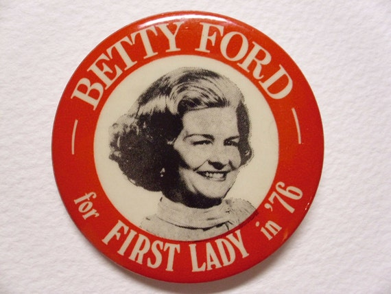 """Vintage Political Button/Pin  """"Betty Ford For First Lady  In '76"""""""