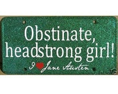 Jane Austen Car Tag - Obstinate, headstrong girl - Pride and Prejudice Green License Plate