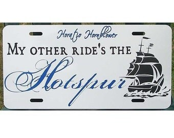 Horatio Hornblower License Plate My other ride's the Hotspur Car Tag
