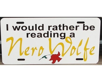 Nero Wolfe Rex Stout License Plate I'd rather be reading a Nero Wolfe Car Tag