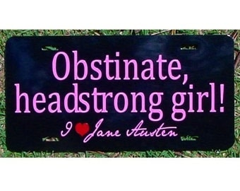 Jane Austen Car Tag - Obstinate, headstrong girl - Pride and Prejudice License Plate