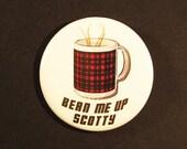 "Pinback button Bean Me Up Scotty Star Trek Tartan Coffee drinker morning coffee pin Badge 1.75"""