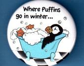 Puffin in Winter Pinback bird in bathtub Button badge 1.75 inch pin