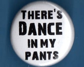 There's Dance in my Pants pinback dancing button dancers badge 1 inch 25mm