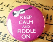 Keep Calm and Fiddle On Violin Pinback Button Badge 1.75 inch pin You choose colour
