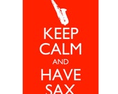 Keep Calm and Have Sax - Sax On- Saxophone 5x7 musical Poster Print You choose colour (Passion shown) Buy 2 posters Get a 3rd FREE