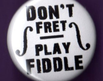 Don't Fret Play Fiddle pinback music violin button musicians badge 1 inch 25mm