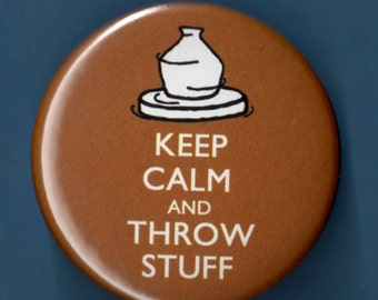 "Pottery Keep Calm and Throw Stuff Clay Potters wheel button badge 1.75"" pin"