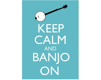 Keep Calm and Banjo On 5x7 musical Poster Print You choose colour (Robin's Egg shown)