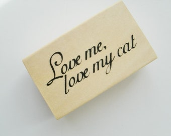 Love me, love my cat Rubber Stamp NEW