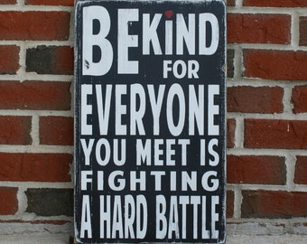 Be Kind For Everyone You Meet Is Fighting a Hard Battle - Heavily Distressed Vintage Style Typography Word Art Sign