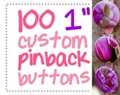 100 one inch custom pinback buttons (or flatbacks).