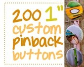 CIJ Sale. 200 one inch custom pinback buttons (or flatbacks).