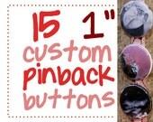CIJ Sale. 15 custom one inch pinback buttons (or flatbacks). Great gift or keepsake set.