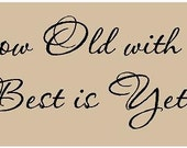Grow old with me the best is yet to be 32x10 Vinyl Decal Wall Art Lettering Quote Nursery