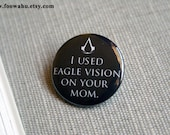 I used eagle vision on your mom - Assassins Creed - Pinback Button Badge