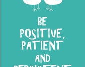 Be Positive, Patient, and Persistent (Teal, 8x10)