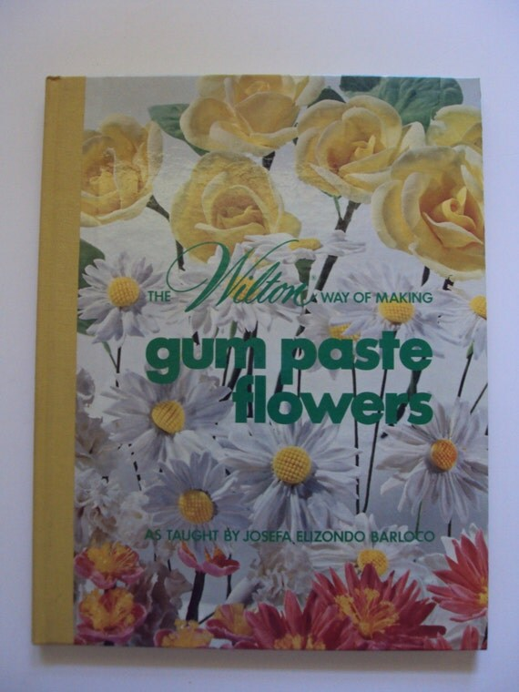 Wilton Flower And Cake Design Book : Vintage Wilton Cake Decorating Book Gum Paste Flowers by ...
