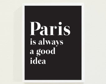 Paris is Always a Good Idea - Typography Poster Print - Minimalist Black and White Wall Art - Typographic Print