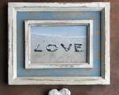 Beach Wish Wedding LOVE 4x6 photo Romantic Word Created with Beach Stones Framed in distressed blue and cream