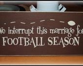Wood Sign - We interrupt this marriage for FOOTBALL SEASON